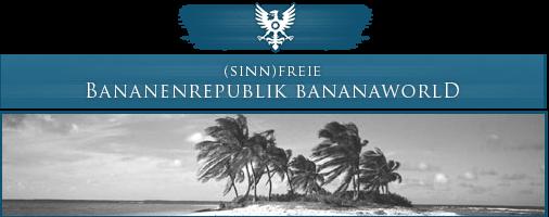 (Sinn)freie Bananenrepublik Bananaworld
